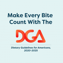 Being Healthy Starts by Eating Healthfully: How the Dietary Guidelines for Americans Can Help You Make Every Bite Count